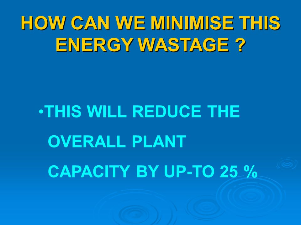 HOW CAN WE MINIMISE THIS ENERGY WASTAGE