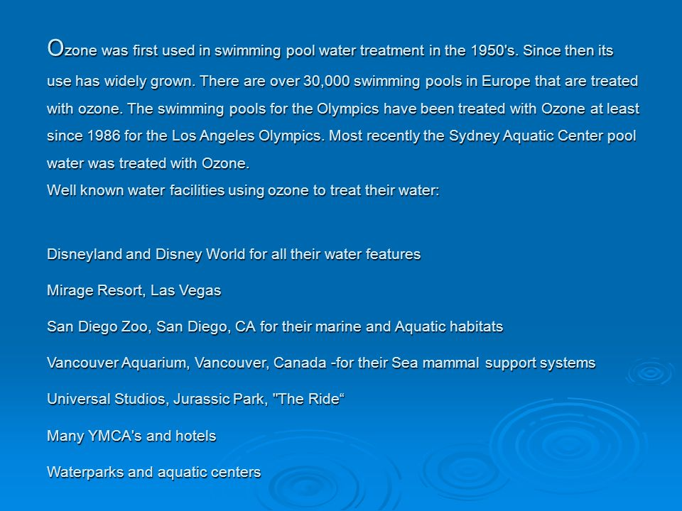 Ozone was first used in swimming pool water treatment in the 1950 s
