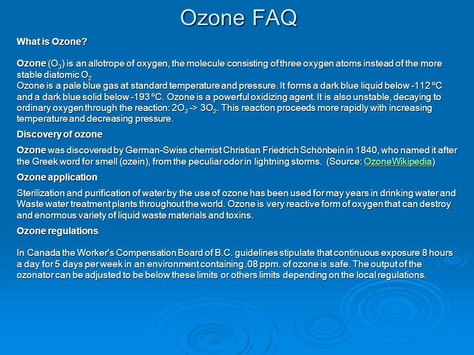 Ozone FAQ What is Ozone Ozone (O3) is an allotrope of oxygen, the molecule consisting of three oxygen atoms instead of the more.