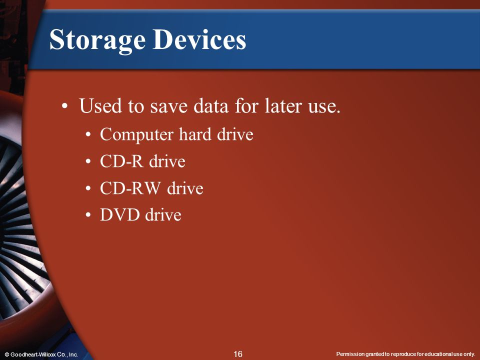 Storage Devices Used to save data for later use. Computer hard drive