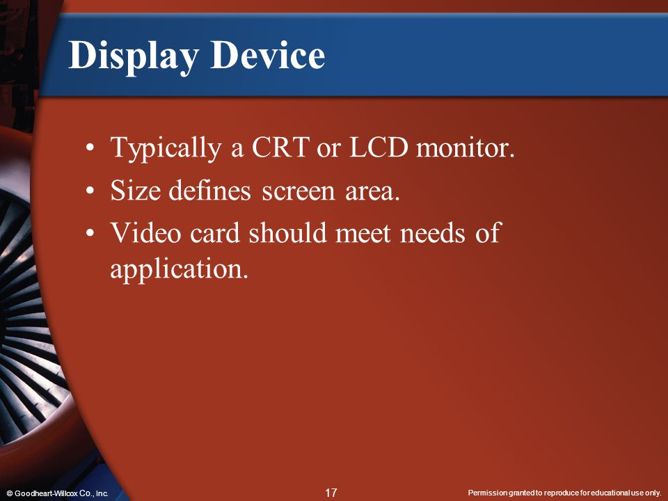 Display Device Typically a CRT or LCD monitor.