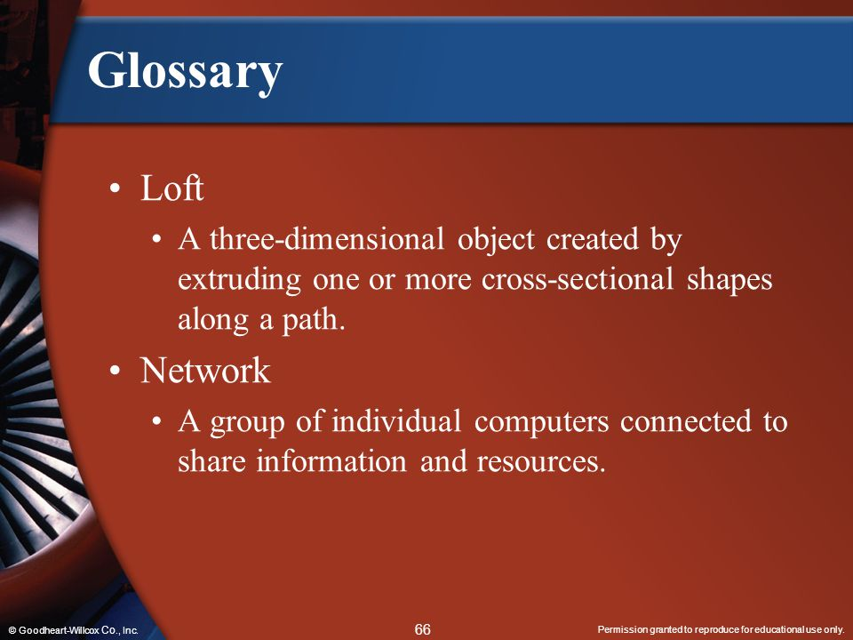 Glossary Loft. A three-dimensional object created by extruding one or more cross-sectional shapes along a path.