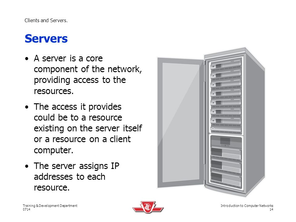 Clients and Servers. Servers. A server is a core component of the network, providing access to the resources.