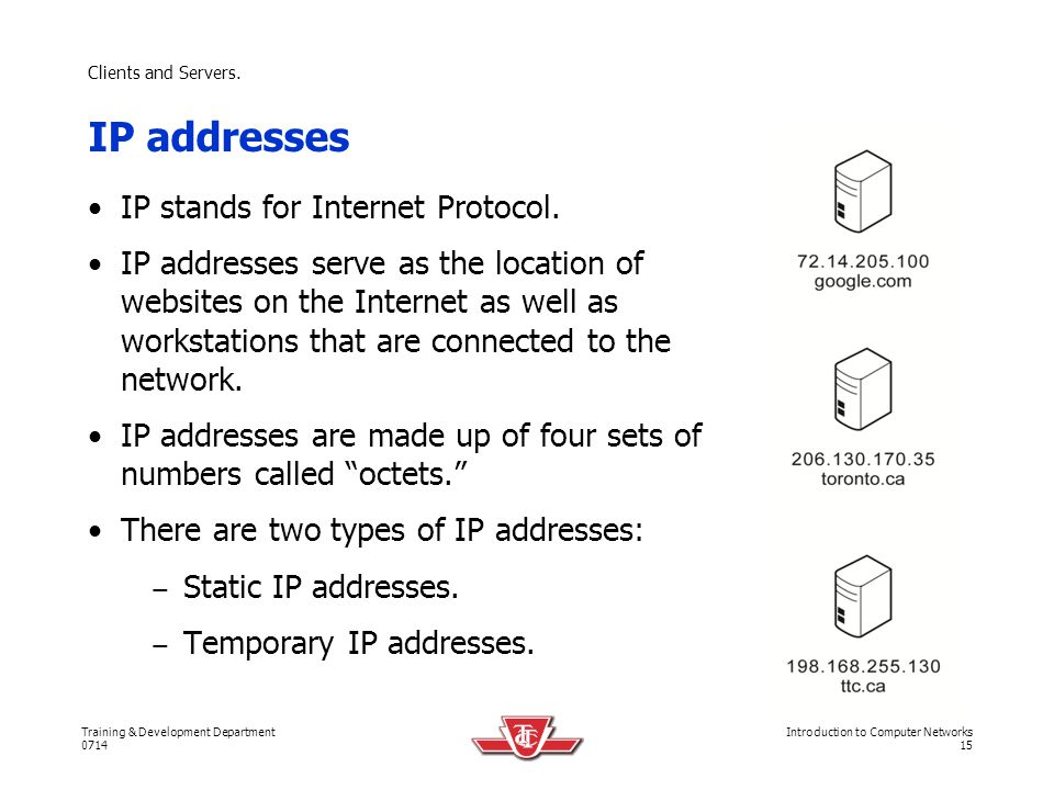 IP addresses IP stands for Internet Protocol.