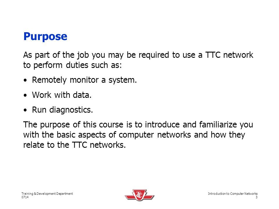 Purpose As part of the job you may be required to use a TTC network to perform duties such as: Remotely monitor a system.