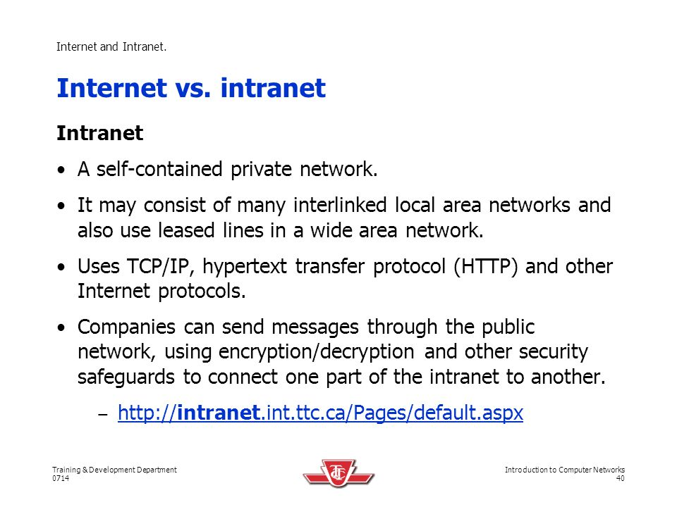 Internet vs. intranet Intranet A self-contained private network.