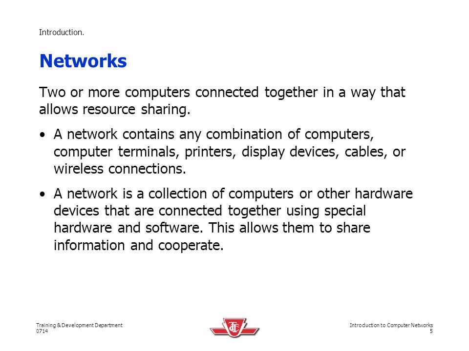 Introduction. Networks. Two or more computers connected together in a way that allows resource sharing.