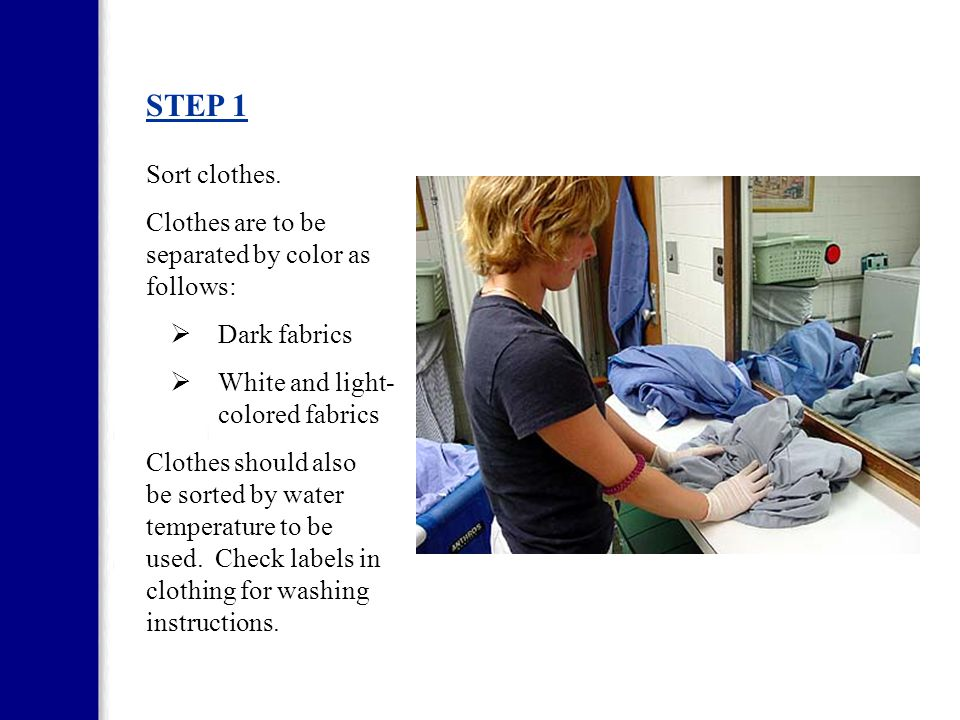STEP 1 Sort clothes. Clothes are to be separated by color as follows: