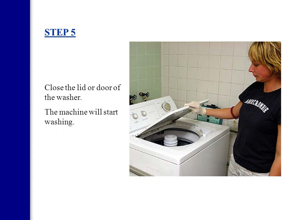 STEP 5 Close the lid or door of the washer.