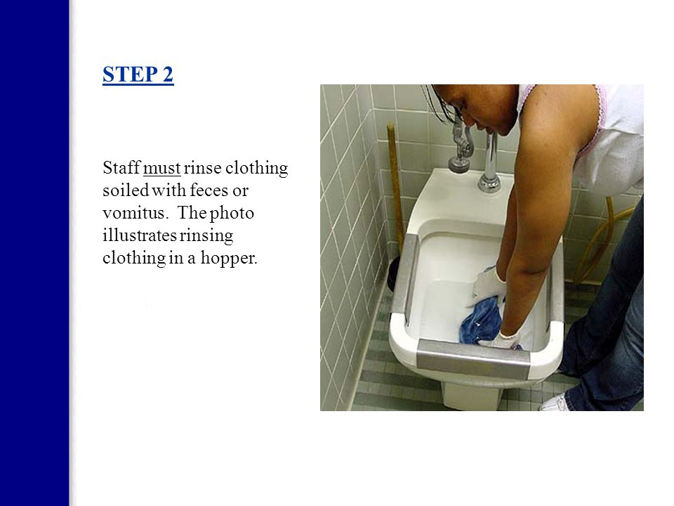 STEP 2 Staff must rinse clothing soiled with feces or vomitus.