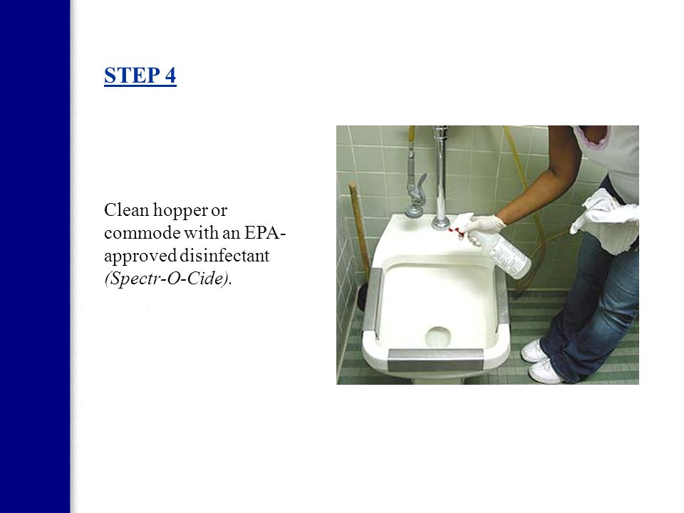 STEP 4 Clean hopper or commode with an EPA-approved disinfectant (Spectr-O-Cide).