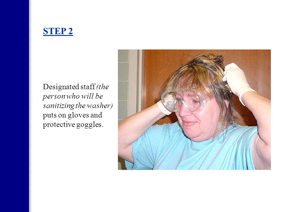 STEP 2 Designated staff (the person who will be sanitizing the washer) puts on gloves and protective goggles.