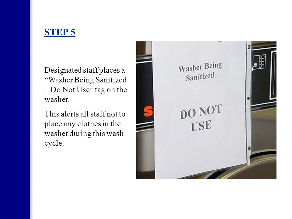 STEP 5 Designated staff places a Washer Being Sanitized – Do Not Use tag on the washer.