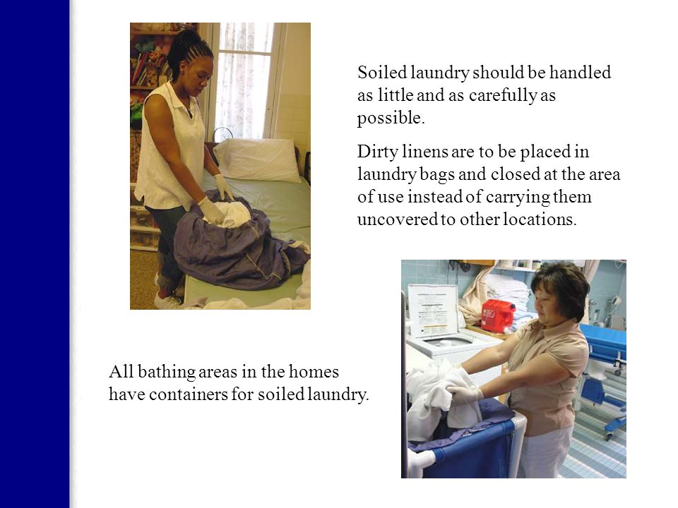 Soiled laundry should be handled as little and as carefully as possible.