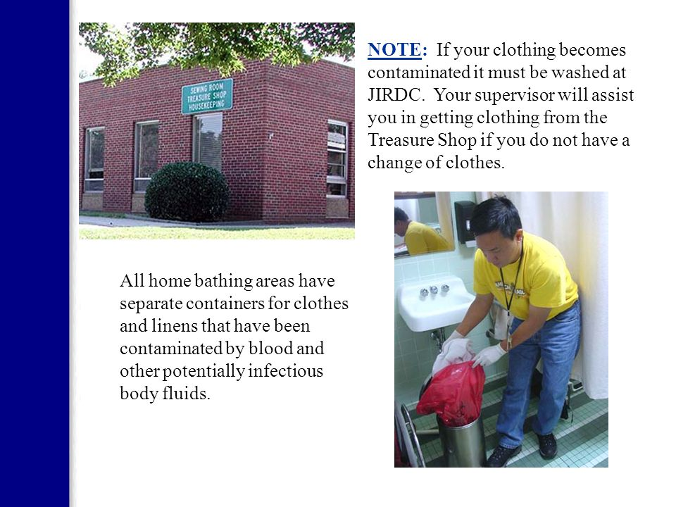 NOTE: If your clothing becomes contaminated it must be washed at JIRDC