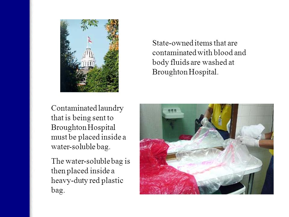 State-owned items that are contaminated with blood and body fluids are washed at Broughton Hospital.