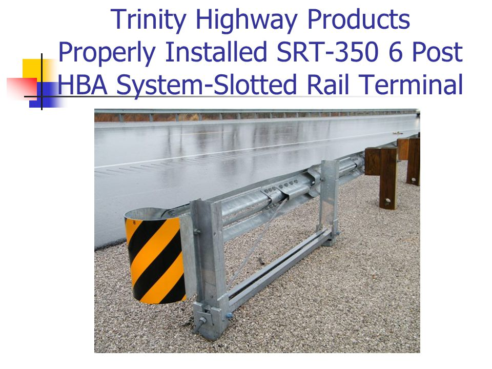Trinity Highway Products Properly Installed SRT-350 6 Post HBA System-Slotted Rail Terminal