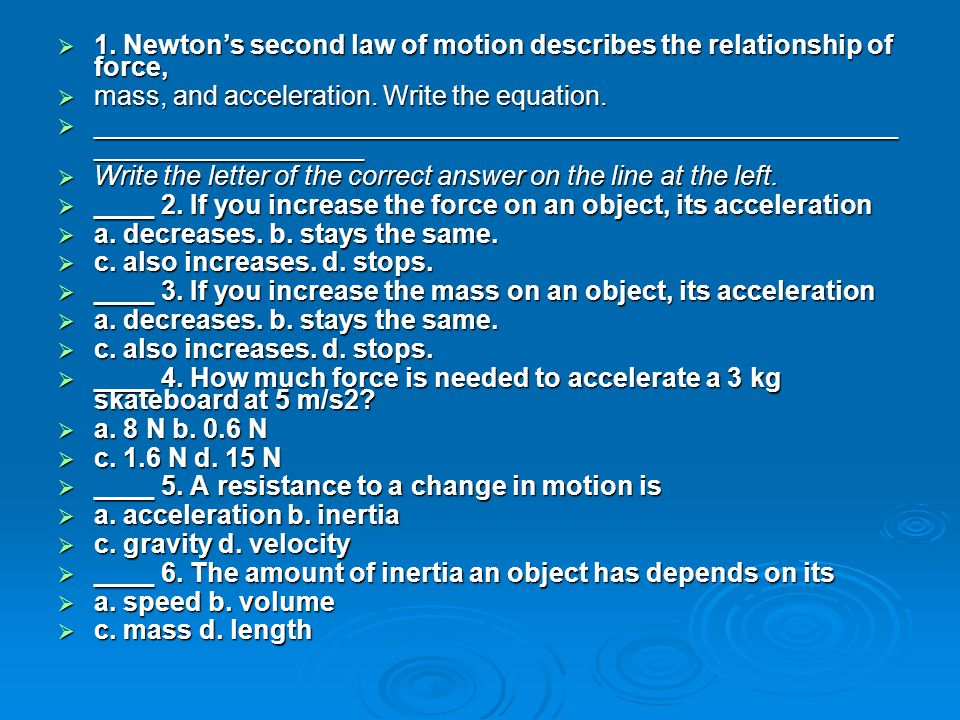 1. Newton's second law of motion describes the relationship of force,