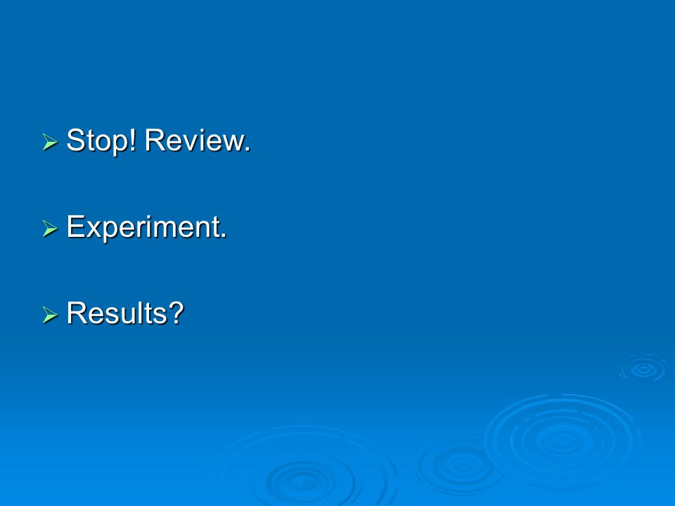 Stop! Review. Experiment. Results