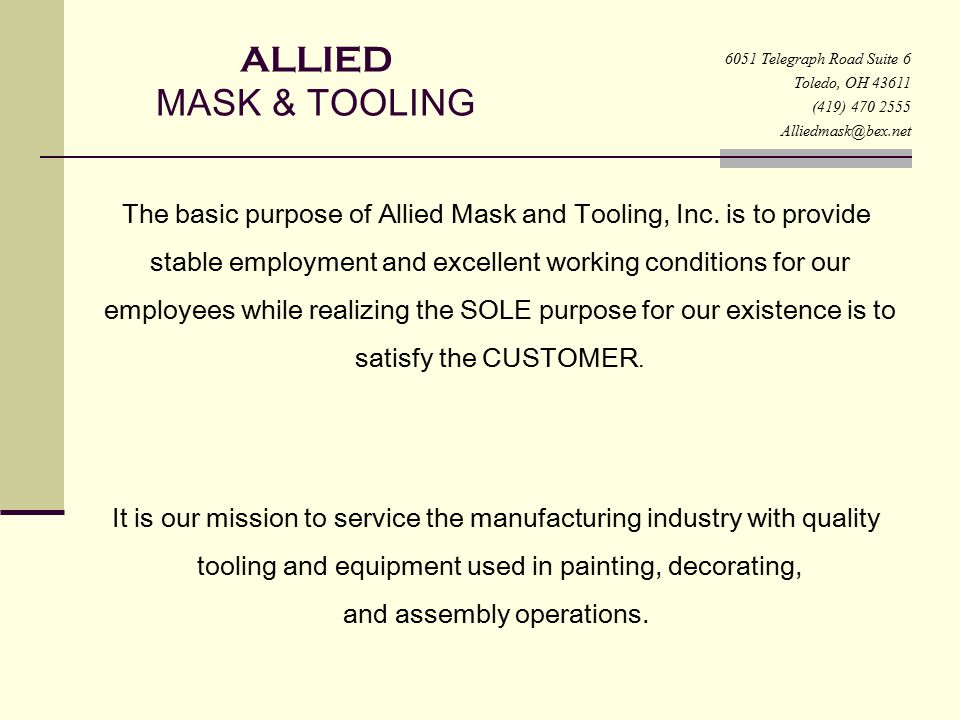 6051 Telegraph Road Suite 6 Toledo, OH 43611. (419) 470 2555. Alliedmask@bex.net. ALLIED MASK & TOOLING.