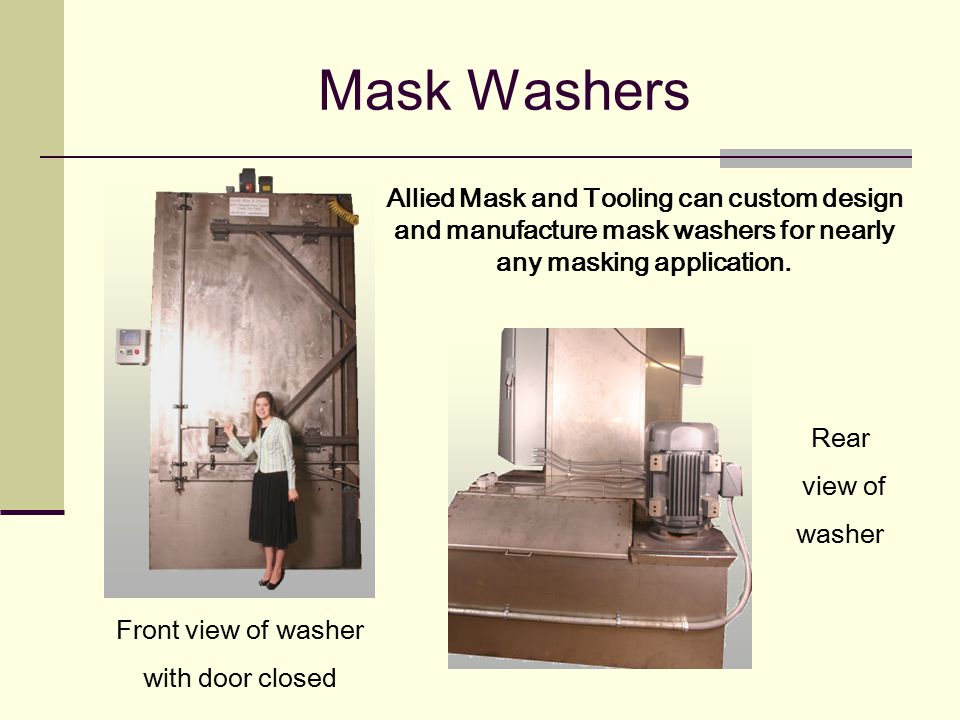 Mask Washers Allied Mask and Tooling can custom design and manufacture mask washers for nearly any masking application.