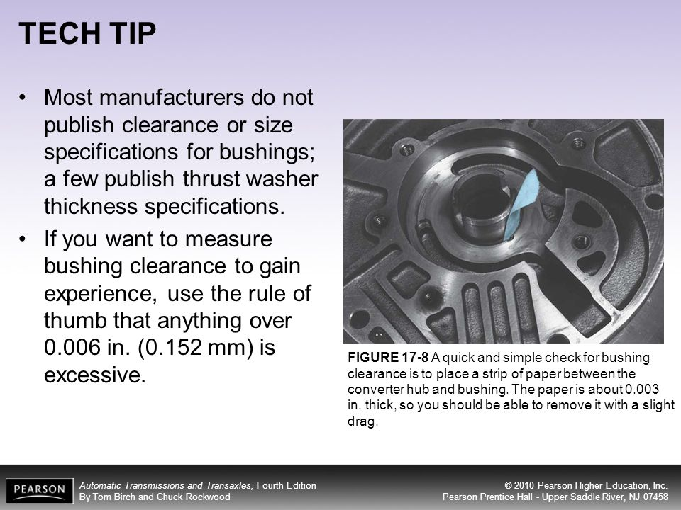 TECH TIP Most manufacturers do not publish clearance or size specifications for bushings; a few publish thrust washer thickness specifications.