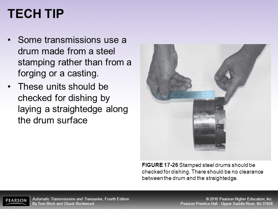 TECH TIP Some transmissions use a drum made from a steel stamping rather than from a forging or a casting.