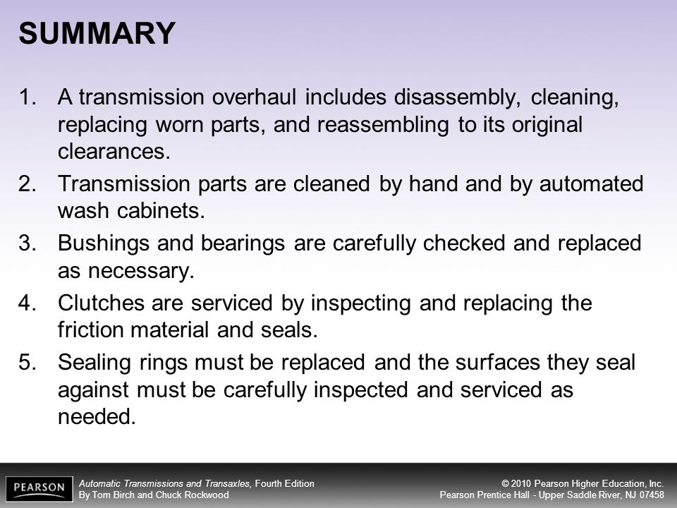 SUMMARY A transmission overhaul includes disassembly, cleaning, replacing worn parts, and reassembling to its original clearances.