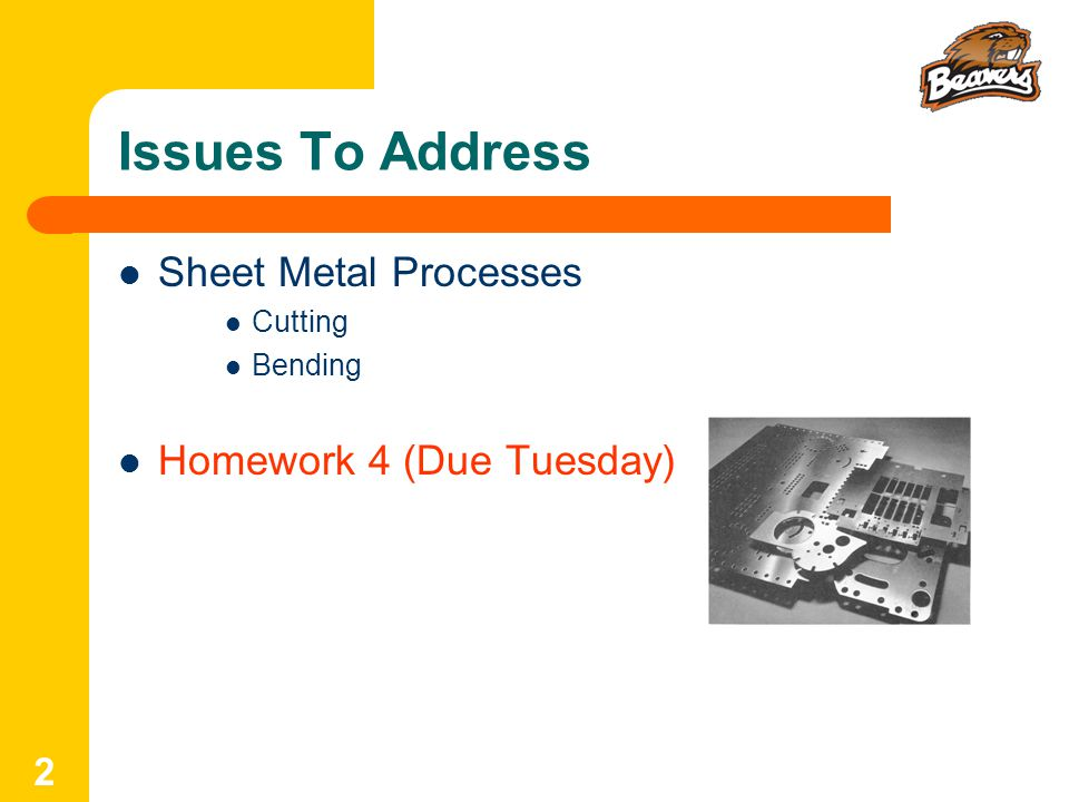 Issues To Address Sheet Metal Processes Homework 4 (Due Tuesday)