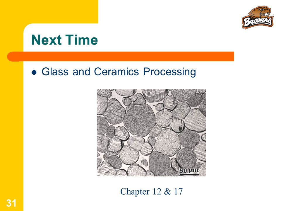 Next Time Glass and Ceramics Processing Chapter 12 & 17