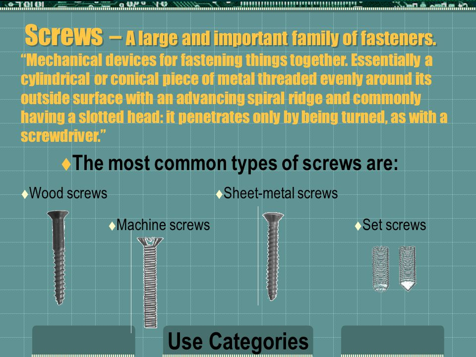 Screws – A large and important family of fasteners.