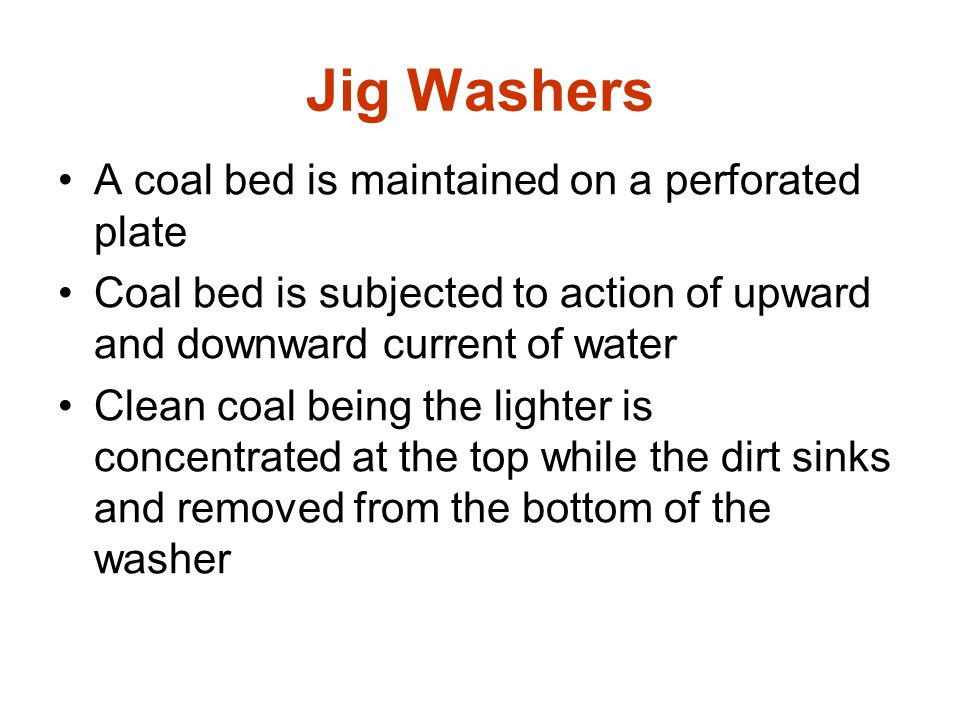 Jig Washers A coal bed is maintained on a perforated plate