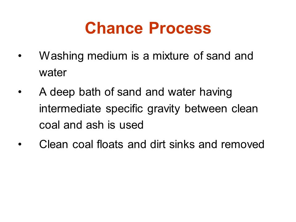 Chance Process Washing medium is a mixture of sand and water