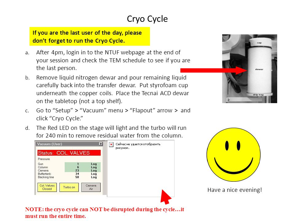 Cryo Cycle If you are the last user of the day, please don't forget to run the Cryo Cycle.