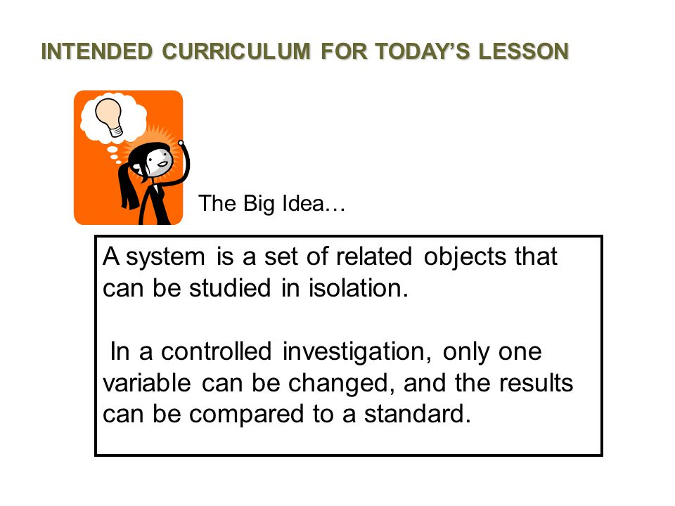 A system is a set of related objects that can be studied in isolation.