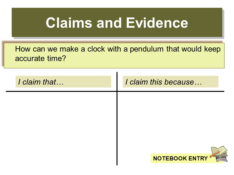 Claims and Evidence How can we make a clock with a pendulum that would keep accurate time I claim that…