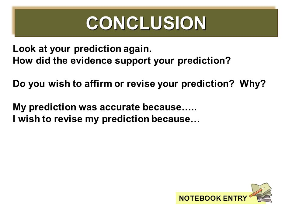 CONCLUSION Look at your prediction again.