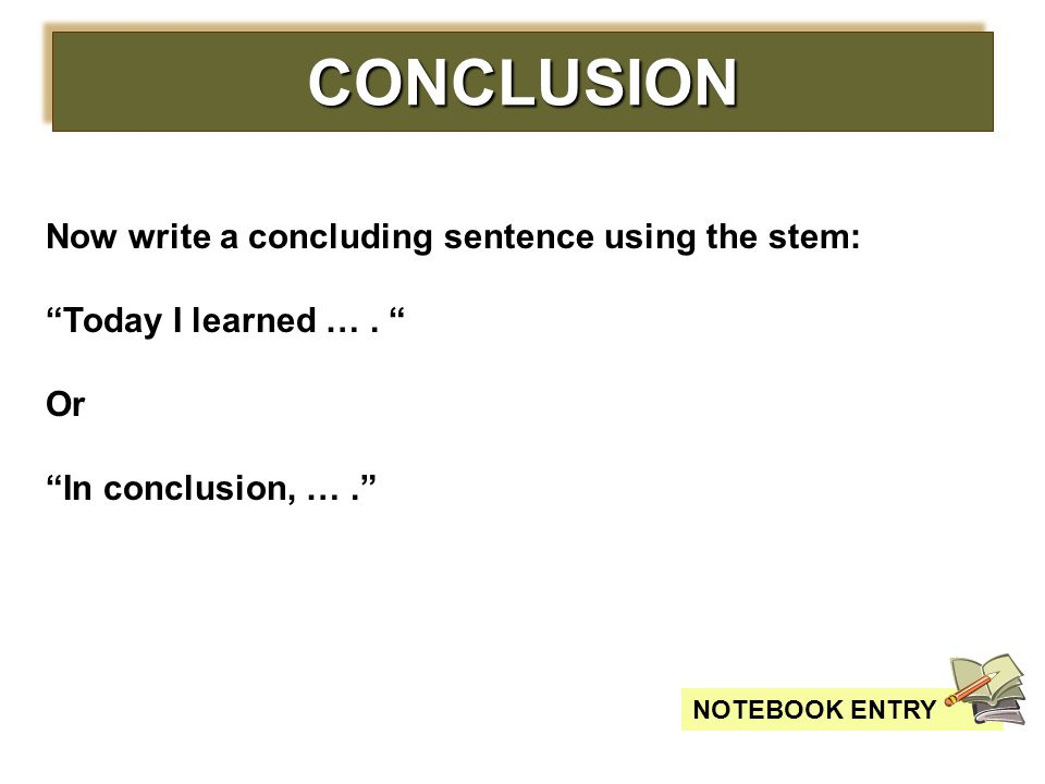 CONCLUSION Now write a concluding sentence using the stem: