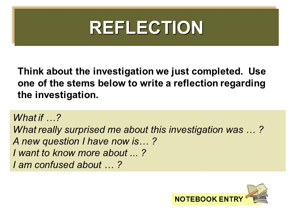 REFLECTION Think about the investigation we just completed. Use one of the stems below to write a reflection regarding the investigation.
