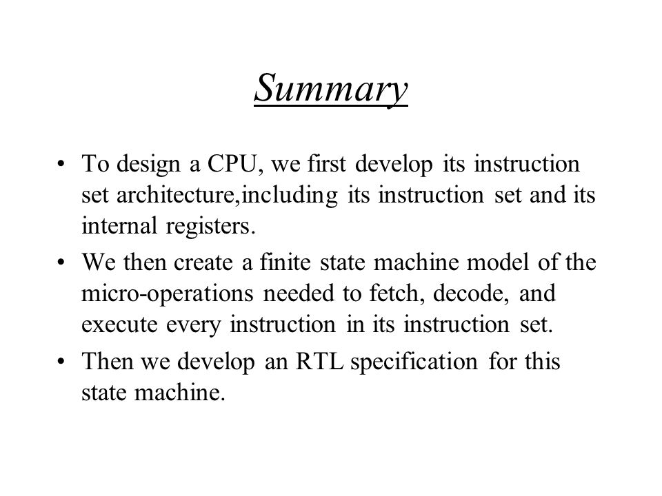 Summary To design a CPU, we first develop its instruction set architecture,including its instruction set and its internal registers.