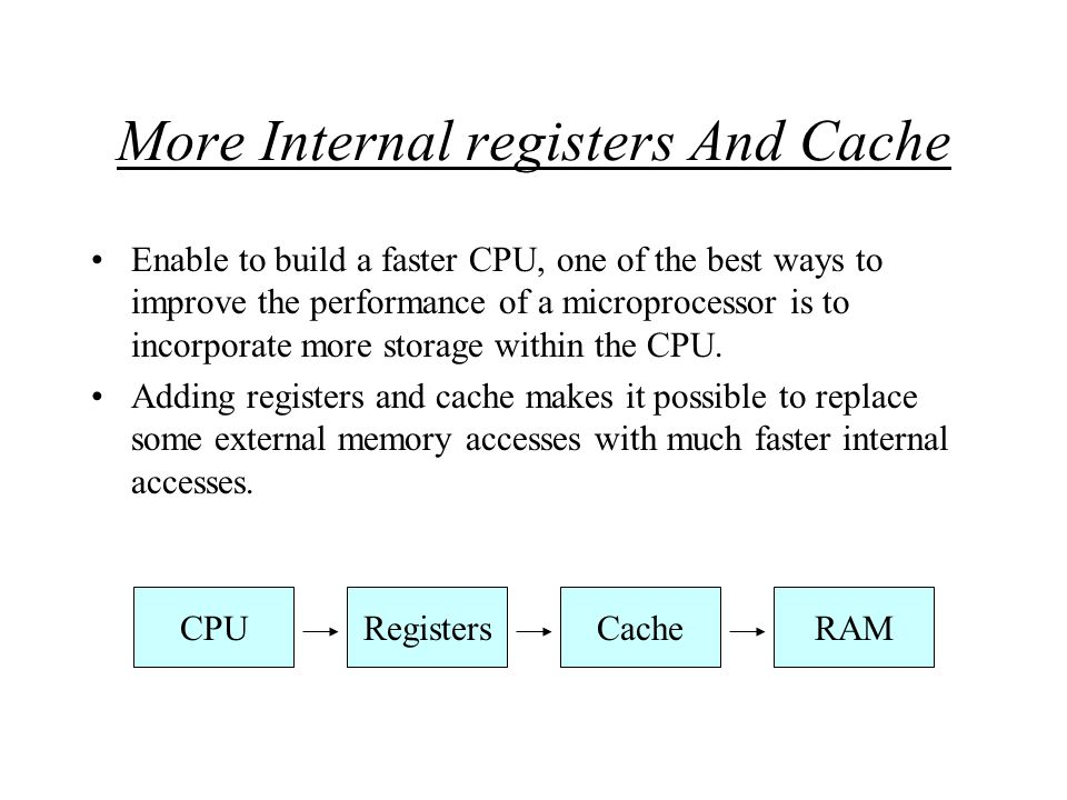More Internal registers And Cache