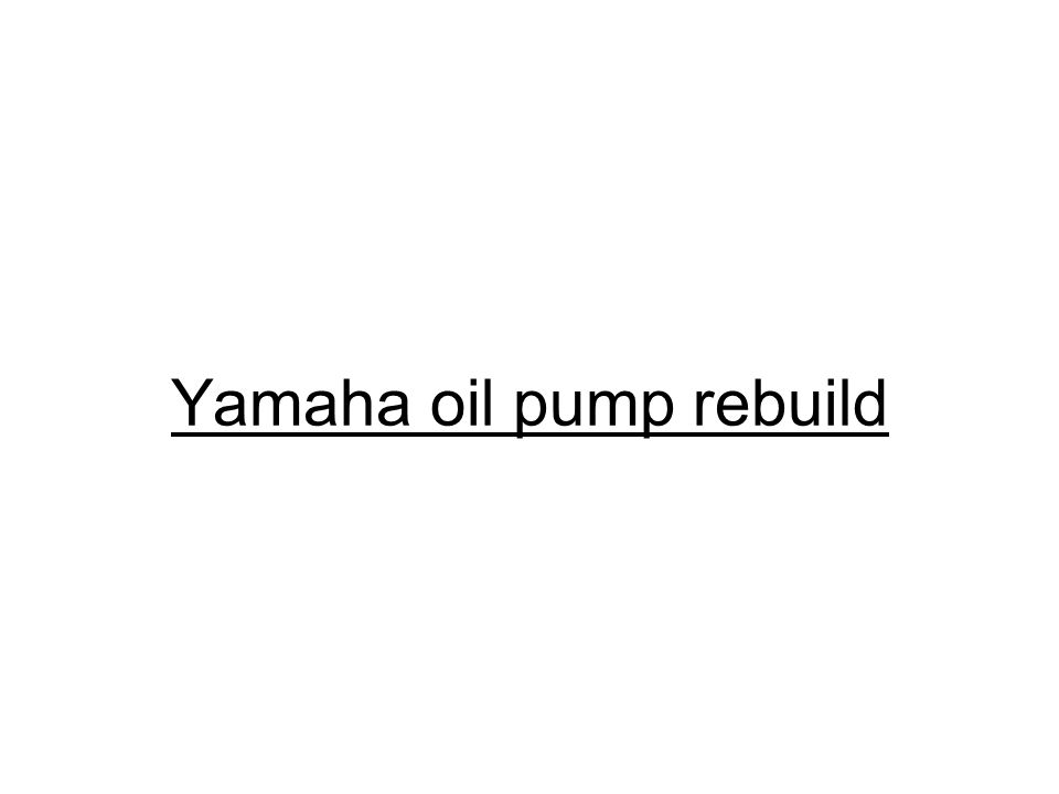 Yamaha oil pump rebuild