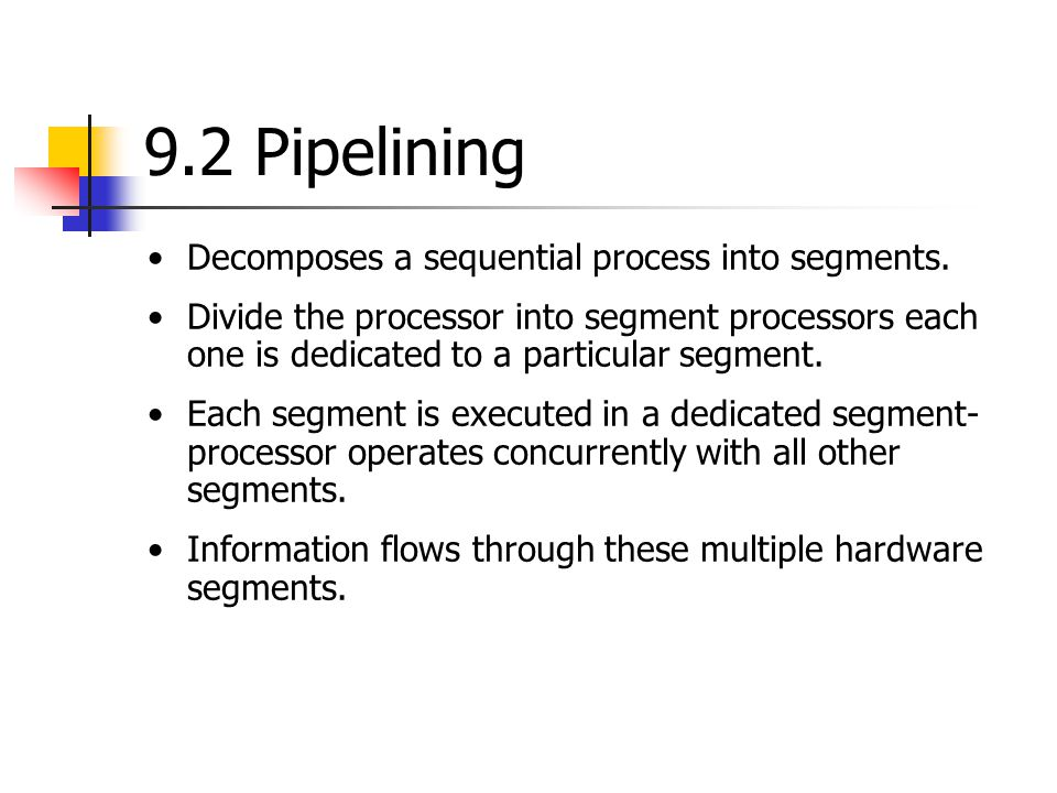 9.2 Pipelining Decomposes a sequential process into segments.