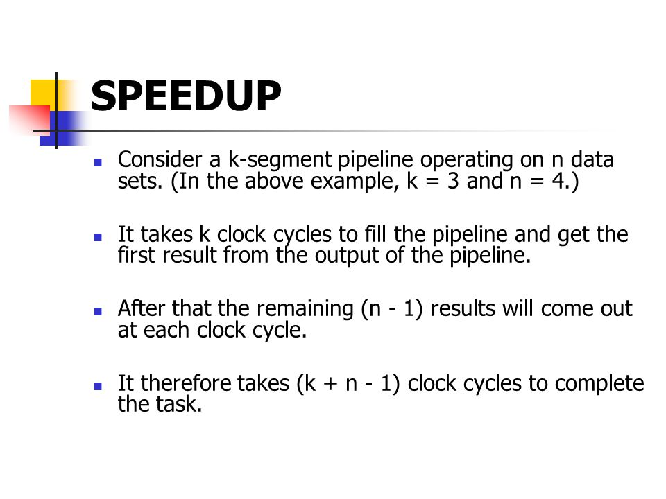 SPEEDUP Consider a k-segment pipeline operating on n data sets. (In the above example, k = 3 and n = 4.)