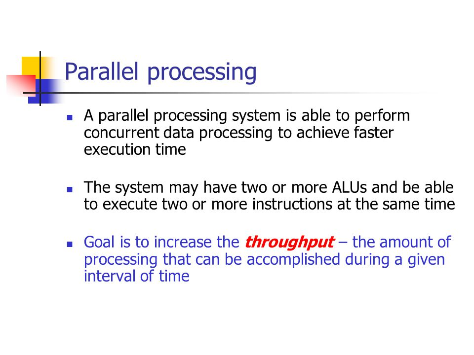 Parallel processing A parallel processing system is able to perform concurrent data processing to achieve faster execution time.
