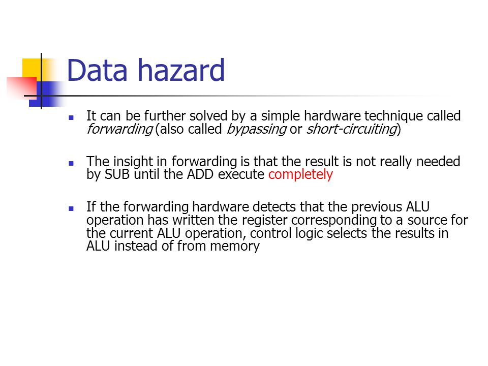 Data hazard It can be further solved by a simple hardware technique called forwarding (also called bypassing or short-circuiting)
