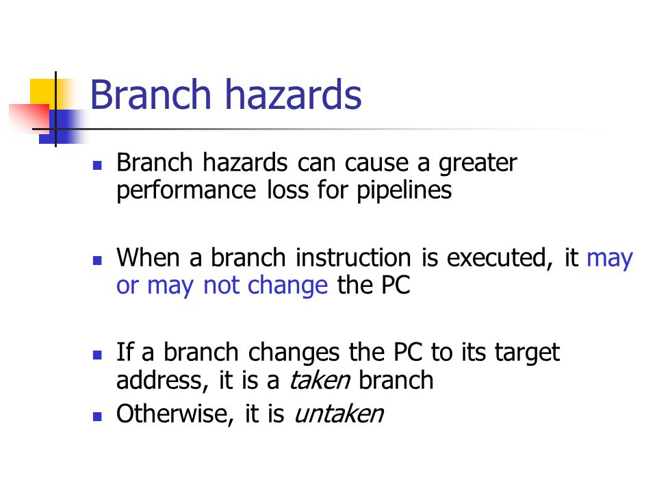 Branch hazards Branch hazards can cause a greater performance loss for pipelines.