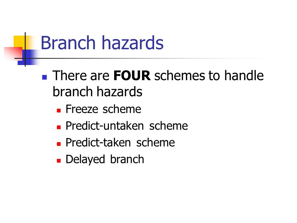 Branch hazards There are FOUR schemes to handle branch hazards