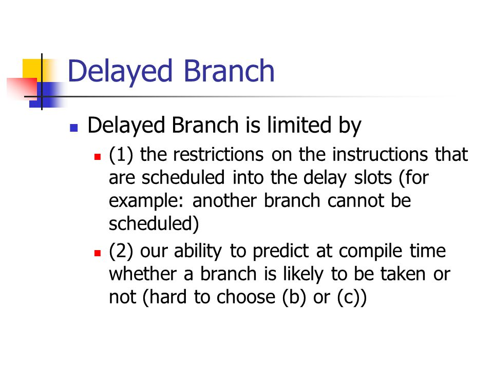 Delayed Branch Delayed Branch is limited by