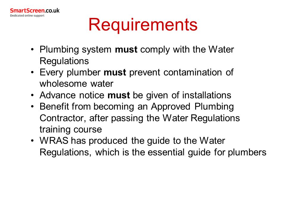 Requirements Plumbing system must comply with the Water Regulations